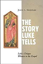 The Story Luke Tells: Luke's Unique Witness to the Gospel