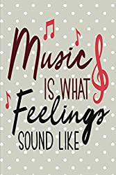 Music is Feelings: Funny Gift for People Who Appreciate Music   A Lined Book with Silhouettes of Musicians   For Use as A Notebook or Journal   Replacement for Traditional Greeting Cards