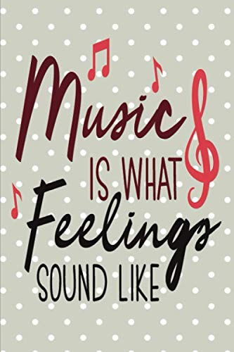 Music is Feelings: Funny Gift for People Who Appreciate Music | A Lined Book with Silhouettes of Musicians | For Use as A Notebook or Journal | Replacement for Traditional Greeting Cards
