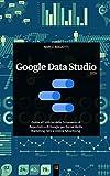 Google Data Studio 2020: Guida all'utilizzo dello...
