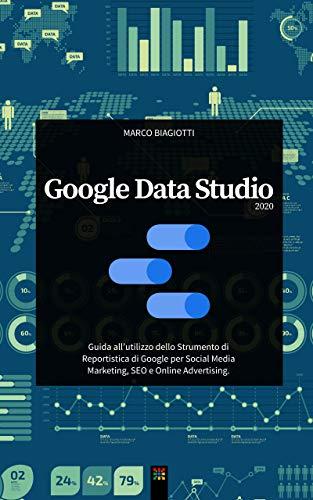 Google Data Studio 2020: Guida allutilizzo dello Strumento di ...
