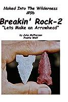 Breakin' Rock 2, Let's Make an Arrowhead
