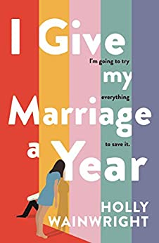 I Give My Marriage A Year by [Holly Wainwright]