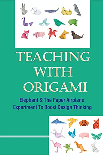 Teaching With Origami: Elephant & The Paper Airplane Experiment To Boost Design Thinking: Origami Elephant Instructions