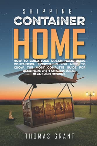Compare Textbook Prices for Shipping Container Homes: How To Build Your Dream Home Using Containers. Everything You Need To Know. The Most Complete Guide For Beginners With Amazing Ideas, Plans And Designs  ISBN 9798537562368 by Grant, Thomas