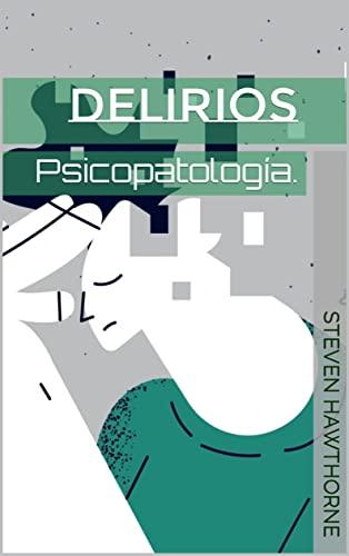 Delirios: Psicopatología. (TRASTORNOS MENTALES. PSICOLOGÍA.) (Spanish Edition)
