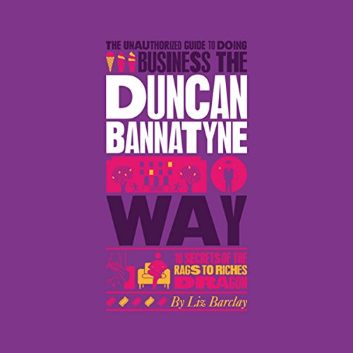The Unauthorized Guide to Doing Business the Duncan Bannatyne Way cover art