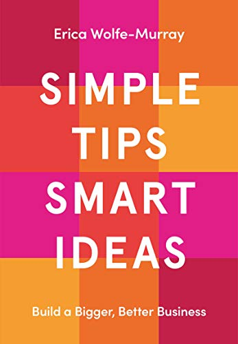 Simple Tips Smart Ideas: Build a Bigger, Better Business (English Edition)