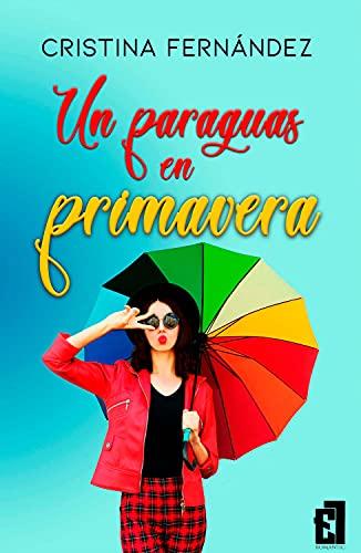 Un paraguas en primavera de Cristina Fernández
