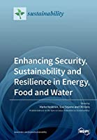 Enhancing Security, Sustainability and Resilience in Energy, Food and Water