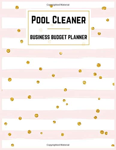 Pool Cleaner Business Budget Planner: Small Business Expense and Inventory Tracker,Record Monthly Budget,Income,Expenses,Goals,Taxes and Mileage:Appreciation Gifts