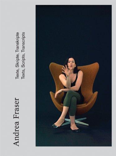 Andrea Fraser. Texte, Skripte, Transkripte.Texts, Scripts, Transcripts.
