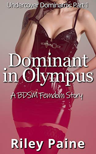 Dominant in Olympus: A BDSM Femdom Story (Undercover Dominatrix Book 1) (English Edition)