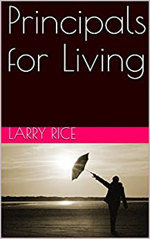 Principals for Living by [Larry  Rice]