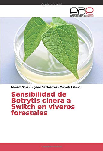 Sensibilidad de Botrytis cinera a Switch en viveros forestales (Spanish Edition)