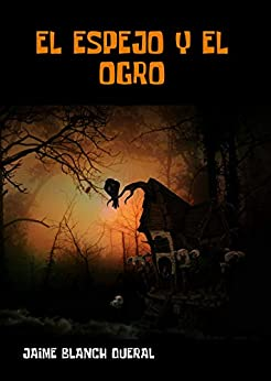 El Espejo y el Ogro (Spanish Edition) by [Jaime Blanch Queral]