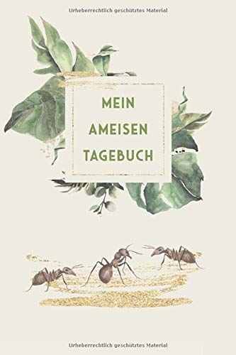 Mein Ameisen Tagebuch: Insekten Journal - Logbuch für Haltung von Ameisen I Terrarium Planer Notizbuch I Journal für ein halbes Jahr I Ameise Futter Tracking