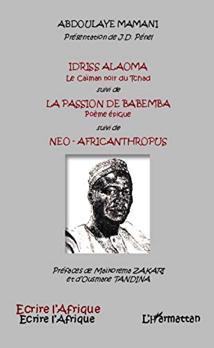 Idriss Alaoma Le Caïman noir du Tchad suivi de: La passion de Babemba Poème épique suivi de - Neo-africanthropus (Ecrire l'Afrique)