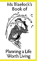 Plannning a Life Worth Living (MS Blaelock's Books)