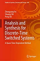 Analysis and Synthesis for Discrete-Time Switched Systems: A Quasi-Time-Dependent Method (Studies in Systems, Decision and Control, 244)