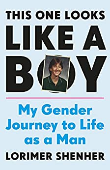 This One Looks Like a Boy: My Gender Journey to Life as a Man by [Lorimer Shenher]