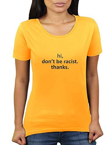Hi, Don't be Racist. Thanks. - Damen T-Shirt von KaterLikoli, Gr. M, Gold Yellow