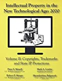 Intellectual Property in the New Technological Age 2020 Vol. II Copyrights, Trademarks and State IP Protections: Vol. II Copyrights, Trademarks and State IP Protections
