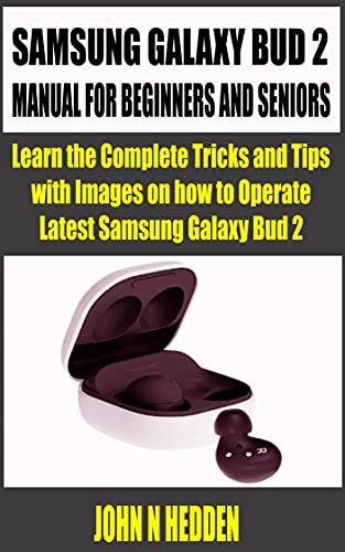 SAMSUNG GALAXY BUD 2 MANUAL FOR BEGINNERS AND SENIORS: Learn the Complete Tricks and Tips with Images on how to Operate Latest Samsung Galaxy Bud 2 (English Edition)