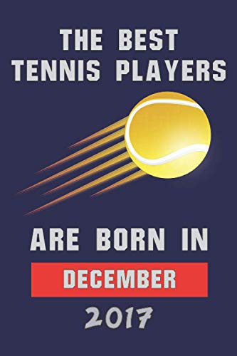 The Best Tennis Players Are Born In December 2017: Blank Lined Notebook Journal - Perfect Gift Birthday for kids,boys,girls, men, women - Perfect Gift ... Lovers - Matte Cover- 6x9 inch - 120 Pages -