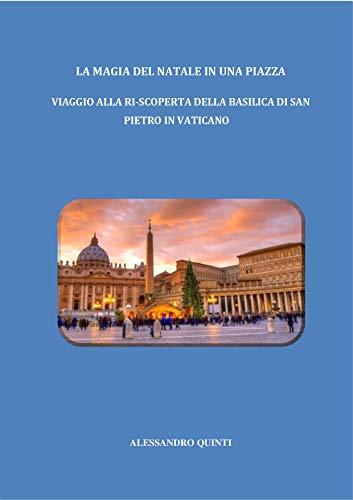 La magia del Natale in una Piazza: viaggio alla ri-scoperta della Basilica di San Pietro in Vaticano