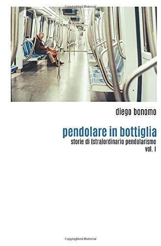 Pendolare in bottiglia: storie di (stra)ordinario pendolarismo
