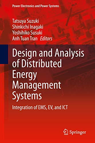 Design and Analysis of Distributed Energy Management Systems: Integration of EMS, EV, and ICT (Power Electronics and Power Systems) (English Edition)