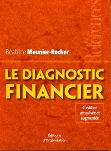 Le diagnostic financier. quatrième édition actualisee et augmentee références: REFERENCES (ED ORGANISATION)