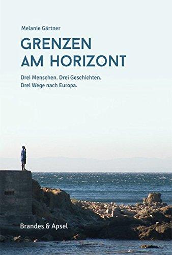 Grenzen am Horizont: Drei Menschen. Drei Geschichten. Drei Wege nach Europa.