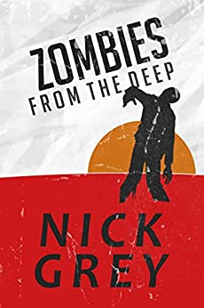 Zombies From The Deep by [Nick Grey]