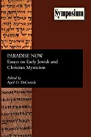 Paradise Now: Essays on Early Jewish and Christian Mysticism (Society of Biblical Literature: Symposium Series)