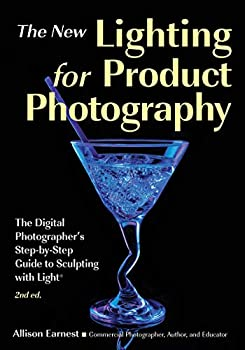 The New Lighting for Product Photography  The Digital Photographer s Step-by-Step Guide to Sculpting with Light