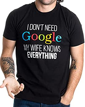 I Don t Need Google My Wife Knows Everything! | Funny Husband Dad Groom T-Shirt-Adult,2XL Black