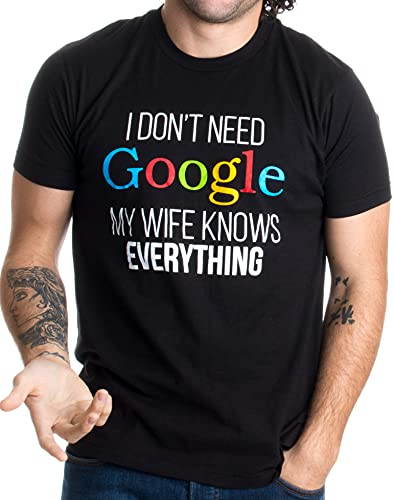 I Don't Need Google, my Wife Knows Everything! | Funny Husband Dad Groom T-shirt-Adult,black_XL