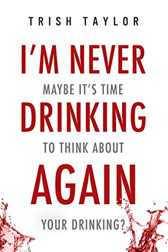 Book: I'm Never Drinking Again - Maybe It's Time To Think About Your Drinking? by Trish Taylor