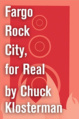 Fargo Rock City, for Real: An Essay from Chuck Klosterman IV (Chuck Klosterman on Rock) (English Edition)