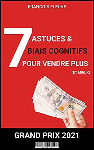 7 astuces et biais cognitifs pour vendre mieux et plus: 100% concret et actionnable (French Edition)