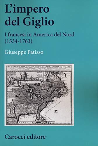 L'impero del Giglio. I francesi in America del Nord (1534-1763)