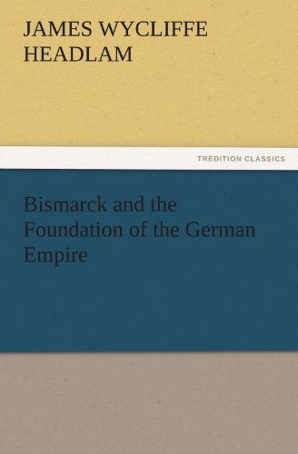 Bismarck and the Foundation of the German Empire (TREDITION CLASSICS)