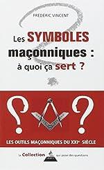 Les symboles maçonniques - À quoi ça sert ? de Frédéric Vincent