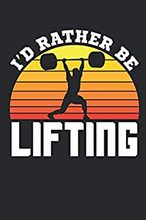 I'd Rather Be Lifting: Weightlifting Journal, Blank Lined Training And Workout Logbook, 150 Pages for writing notes, college ruled