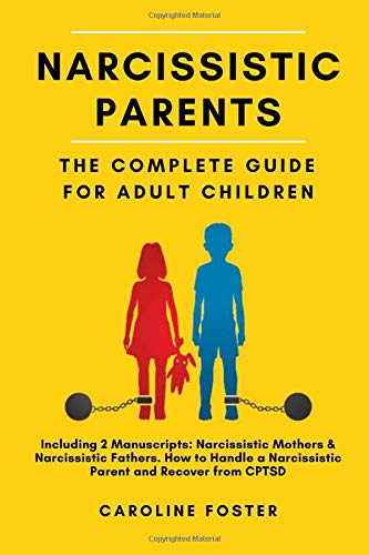 Narcissistic Parents. The Complete Guide for Adult Children, Including 2 Manuscripts: Narcissistic Mothers & Narcissistic Fathers. How to Handle a Narcissistic Parent and Recover from CPTSD