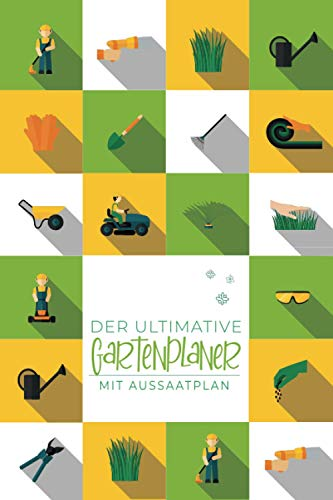 Der ultimative Gartenplaner mit Aussaatplan: A5 Gartentagebuch mit Pflanzkalender / Aussaat Kalender zum Eintragen für den Gemüsegarten   Notizbuch ... um den Gemüse und Kräuter Garten zu planen.