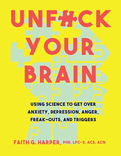 Unfuck Your Brain: Getting Over Anxiety, Depression, Anger, Freak-Outs, and Triggers with science (5-Minute Therapy)