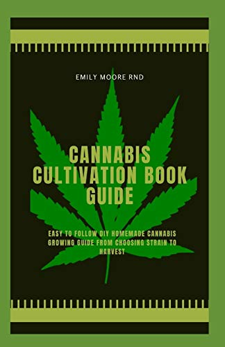 CANNABIS CULTIVATION BOOK GUIDE: Easy to follow DIY homemade cannabis growing guide, from choosing strain to harvest